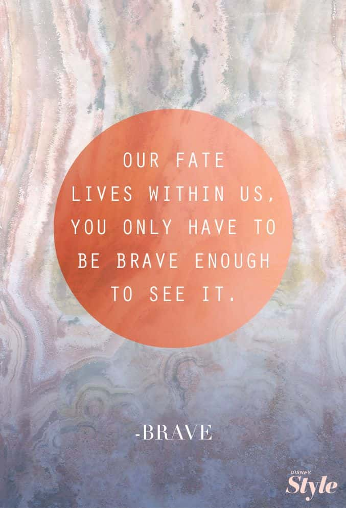 Disney Inspirational Quotes - Our Fate Lives Within Us, You Only Have To Be Brave Enough To See It.