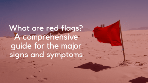 What are red flags? A comprehensive guide for the major signs and symptoms