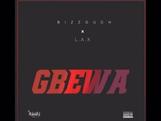 Bizzouch Ft. L.A.X _ Gbewa