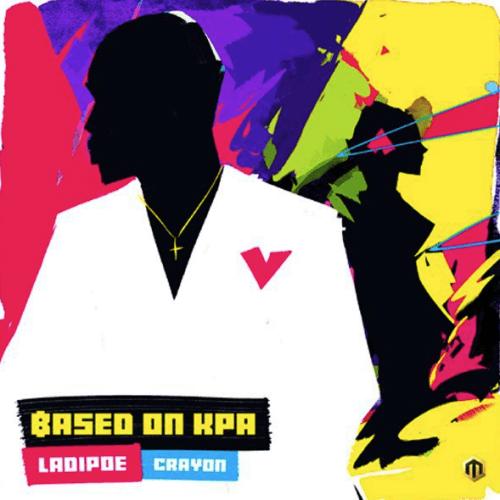 [Lyrics]: Ladipoe Ft. Cryan _ Based On Kpa