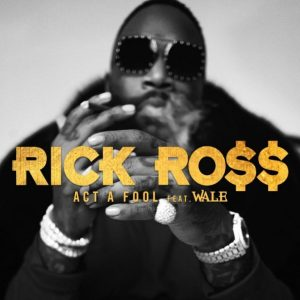 Rick Ross Ft. Wale _ Act A Fool