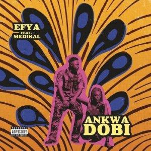 Efya Ft. Medikal _ Ankwadobi