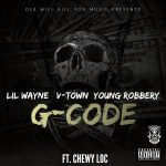 Lil Wayne, V-Town & Young Robbery Ft. Chewy Loc _ G-Code
