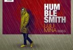 [Lyrics] Humble Smith _ Uju Mina