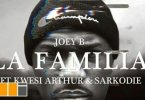 [Video] Joey B ft. Sarkodie & Kwesi Arthur _ La Familia