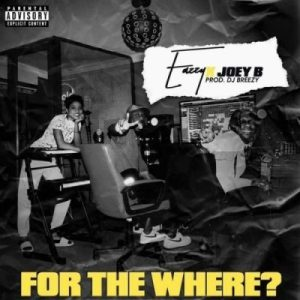 Eazzy ft. Joey B - For The Where?