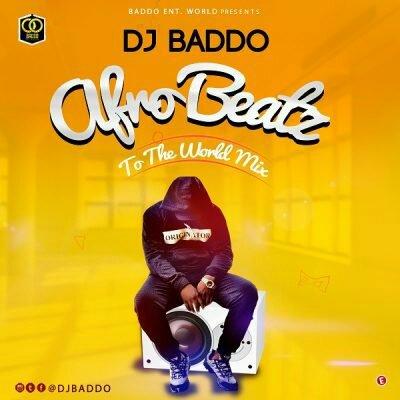 DJ Baddo _ Afro Beatz To The World Mix