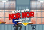 [Video] Broda Shaggi _ Nor Nor