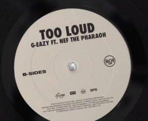 G-Eazy Ft. Nef The Pharaoh - Too Loud