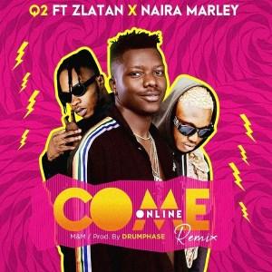 Q2 Ft. Zlatan & Naira Marley - Come online remix