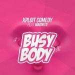 Xploit Comedy Ft. Magnito - Busy Body