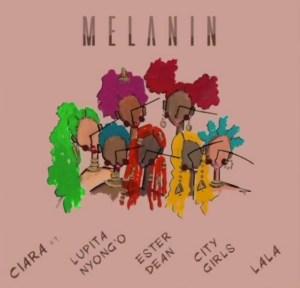 Ciara Ft. Lupita Nyong'o, City Girls, Ester Dean, Lala - Melanin