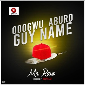 Mr Raw - Odogwu Aburo Guy Name