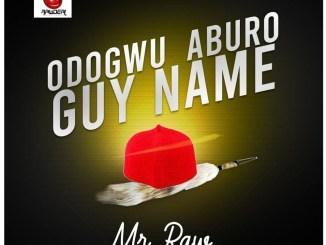 Mr Raw - Odogwu Aburo Guy Name