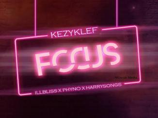 Kezyklef Ft. IllBliss, Phyno, Harrysong - Focus