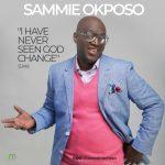 Sammie Okposo - I Have Never Seen God Change