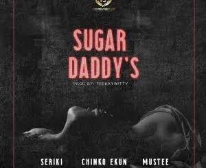 Seriki Ft. Chinko Ekun, Mustee - Sugar Daddy's