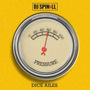 DJ Spinall Ft. Dice Ailes - Pressure