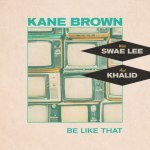 Kane Brown ft Khalid & Swae Lee Be Like That Mp3
