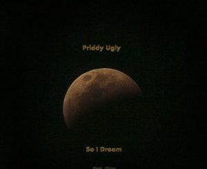 Priddy Ugly - So I Dream