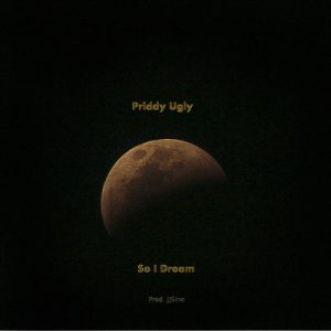 Priddy Ugly - So I Dream
