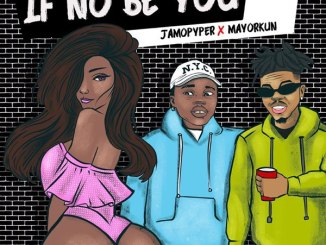 Jamopyper ft Mayorkun If No Be You Mp3