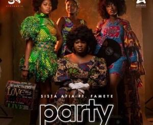 Sista Afia ft Fameye Party Mp3