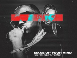 Ice Prince ft Tekno Make Up Your Mind Mp3