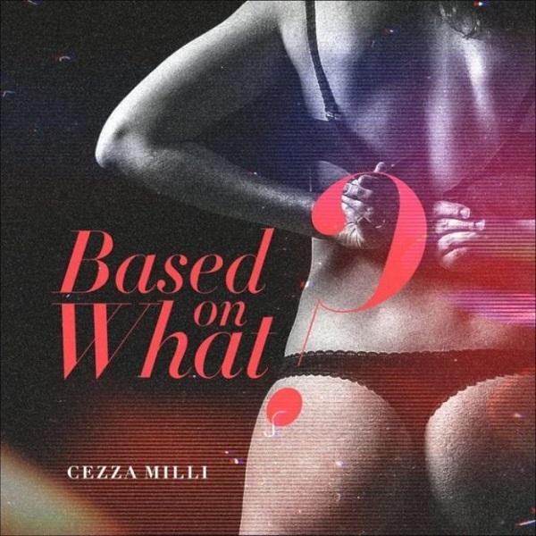Ceeza Milli Based On What