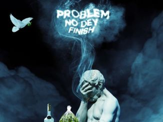 Erigga - Problem No Dey Finish Mp3