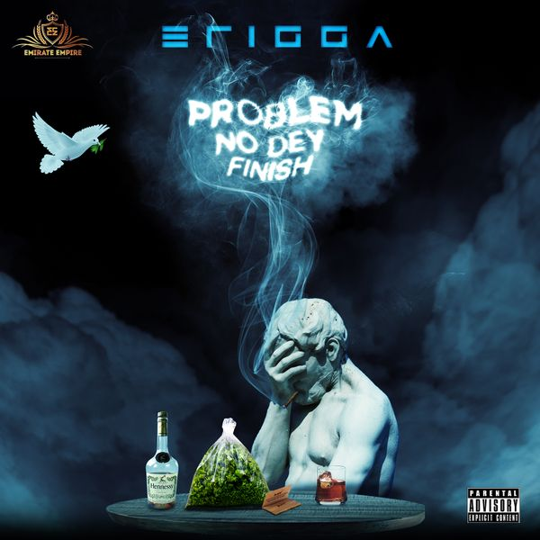 Erigga - Problem No Dey Finish Mp3