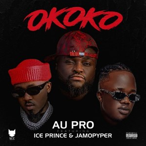 Au Pro ft. Ice Prince. Jamopyper - Okoko Mp3