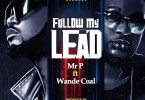 Mr P ft. Wande Coal - Follow My Lead