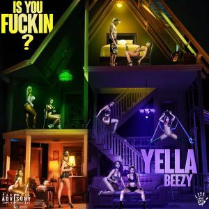 Yella Beezy - Is You Fuckin?