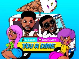 DJ Chose ft. Gucci Mane - You A Dime