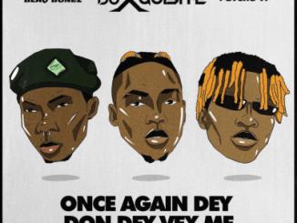 DJ Xquisite ft Blaqbonez , PsychoYP - Once again dey don dey vex me