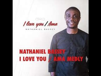 Nathaniel Bassey - I Love You / Ama
