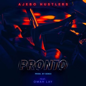 Ajebo Hustlers ft. Omah Lay - pronto