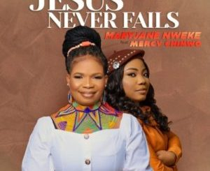 Mary Jane Nweke ft Mercy Chinwo - Jesus Never fails