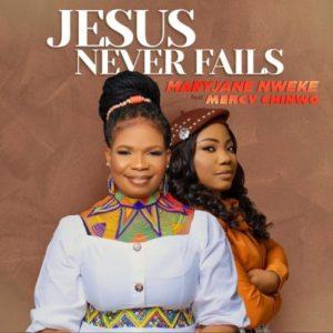 Mary Jane Nweke ft Mercy Chinwo  - Jesus Never fails