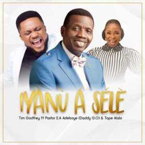 Tim Godfrey ft Pastor E.A Adeboye, Tope Alabi - Iyanu A Sele