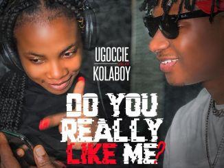 Ugoccie ft. Kolaboy - Do You Really Like Me