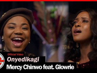 [Video] Mercy Chinwo ft. Glowrie - Onyedikagi