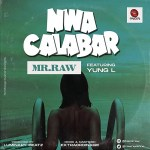 Mr Raw ft Yung L - Nwa Calabar