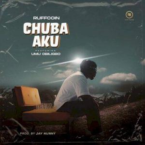 Ruffcoin ft Umu Obiligbo - Chuba Aku