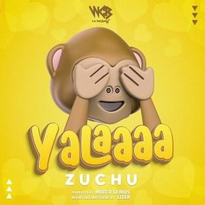 Zuchu - Yalaaaa