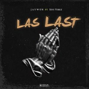 Jaywon ft Seyi Vibez - Las Last