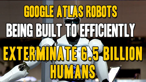 Image: Google Atlas robots being built to efficiently exterminate 6.5 billion humans (Audio)