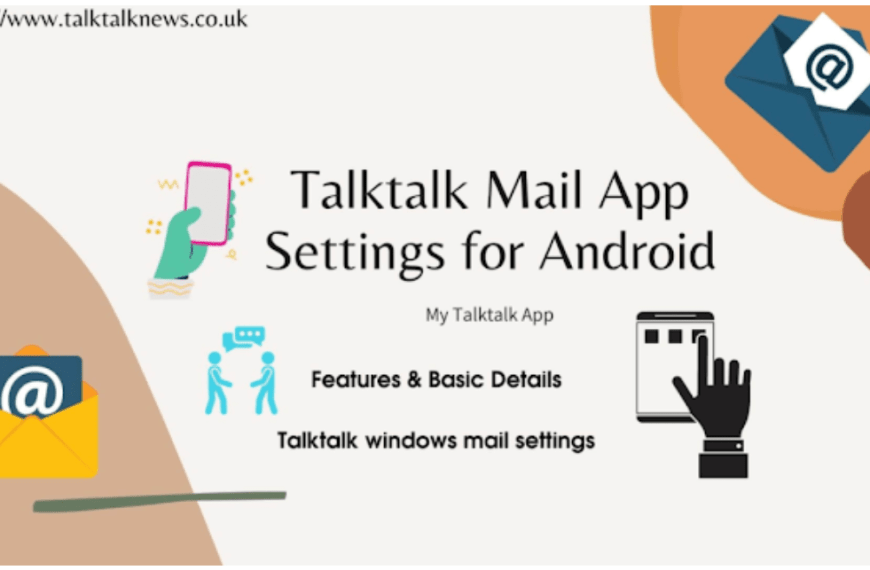 Talktalk Mail App Settings for Android | iPad | Device  – My Talktalk App