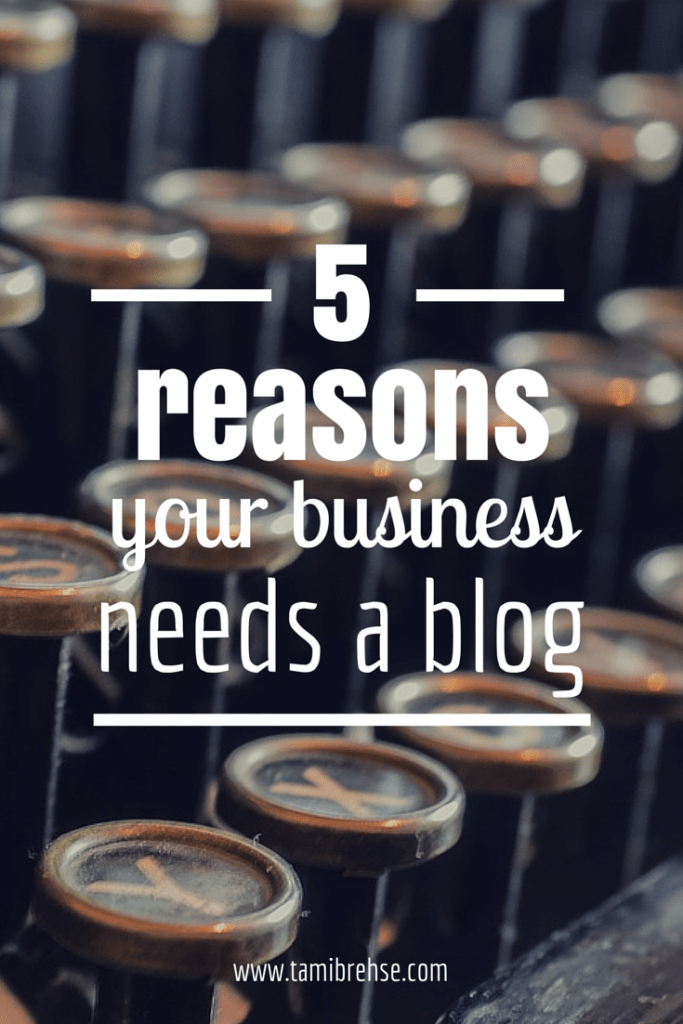 5 Reasons Your Business Needs a Blog—No Ifs, Ands or Buts